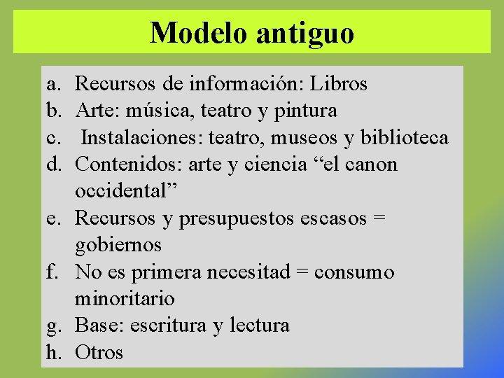 Modelo antiguo a. b. c. d. e. f. g. h. Recursos de información: Libros