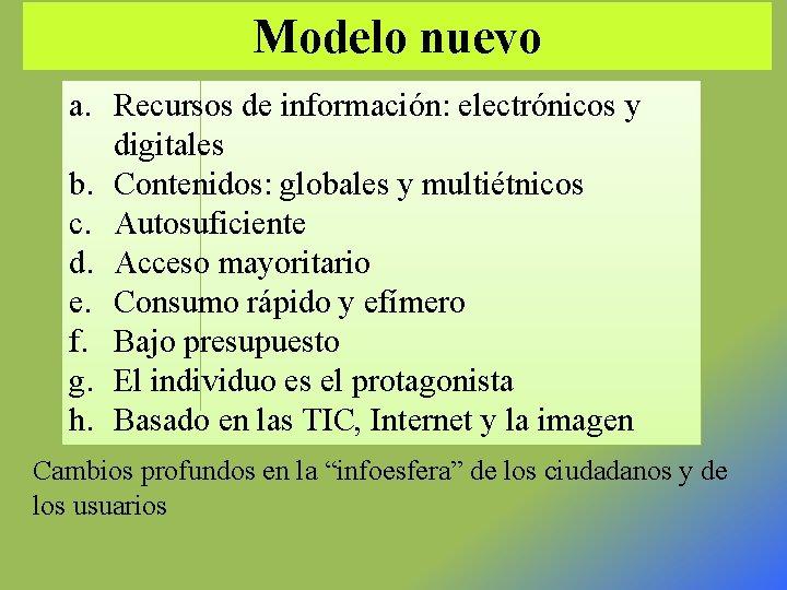 Modelo nuevo a. Recursos de información: electrónicos y digitales b. Contenidos: globales y multiétnicos