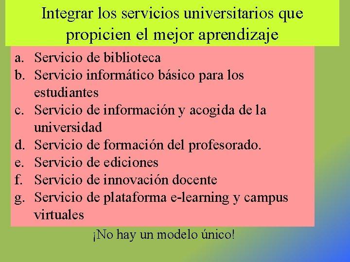 Integrar los servicios universitarios que propicien el mejor aprendizaje a. Servicio de biblioteca b.
