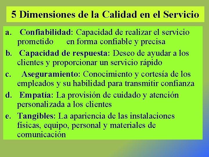 5 Dimensiones de la Calidad en el Servicio a. Confiabilidad: Capacidad de realizar el