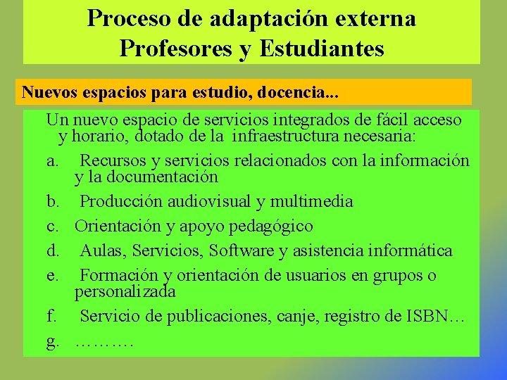 Proceso de adaptación externa Profesores y Estudiantes Nuevos espacios para estudio, docencia. . .