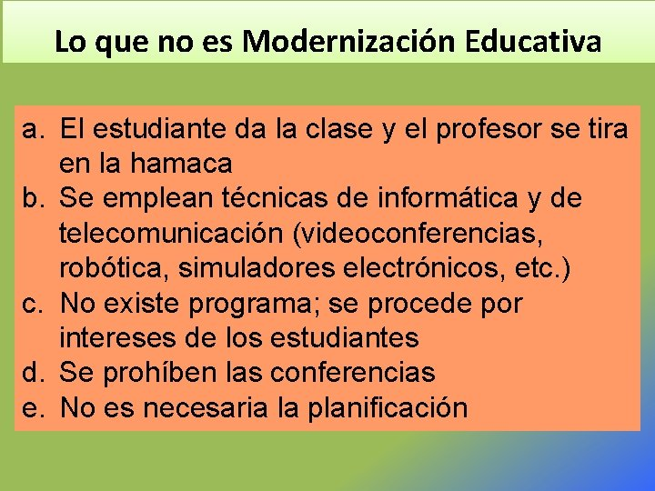 Lo que no es Modernización Educativa a. El estudiante da la clase y el