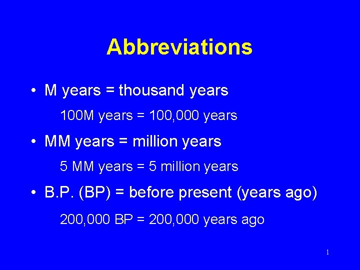 Abbreviations • M years = thousand years 100 M years = 100, 000 years