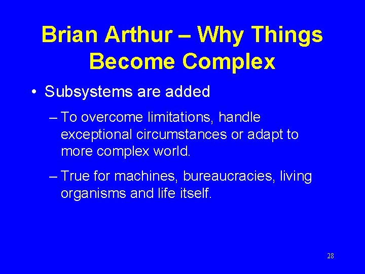 Brian Arthur – Why Things Become Complex • Subsystems are added – To overcome