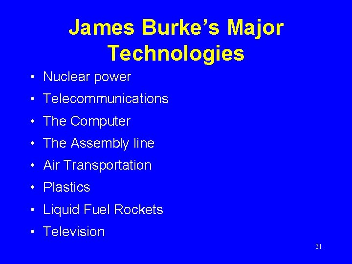 James Burke's Major Technologies • Nuclear power • Telecommunications • The Computer • The