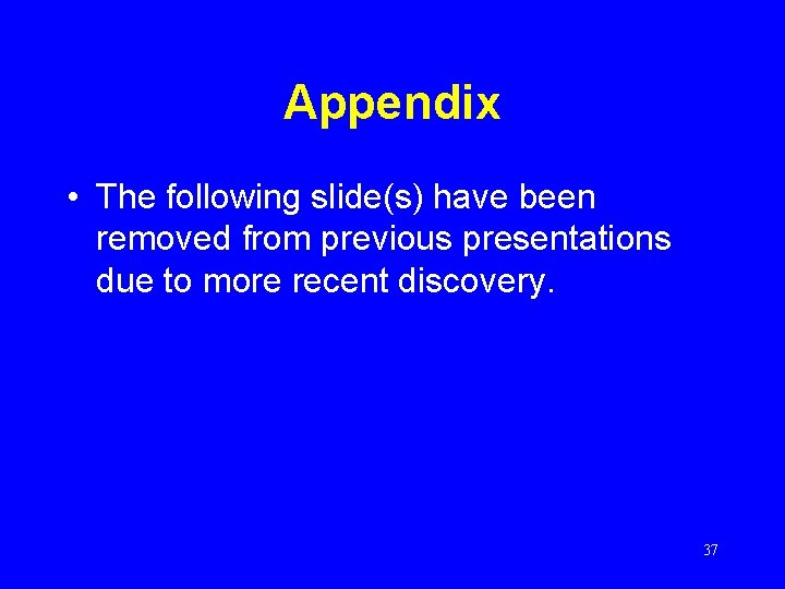 Appendix • The following slide(s) have been removed from previous presentations due to more