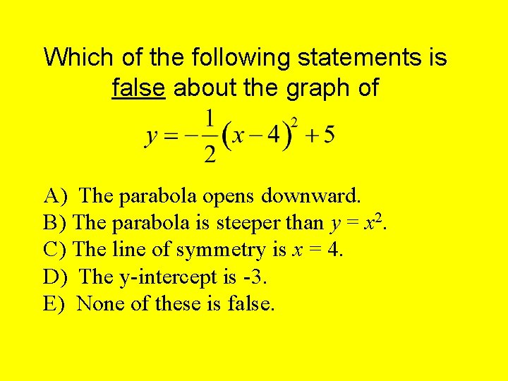 Which of the following statements is false about the graph of A) The parabola