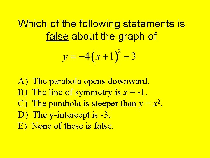 Which of the following statements is false about the graph of A) B) C)