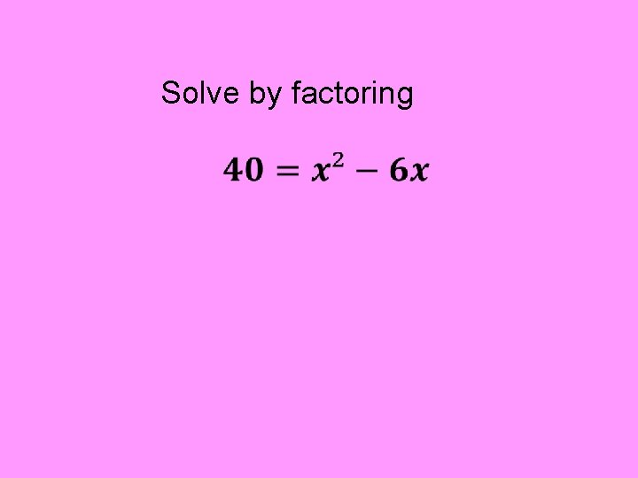 Solve by factoring
