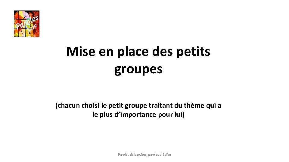 Mise en place des petits groupes (chacun choisi le petit groupe traitant du thème