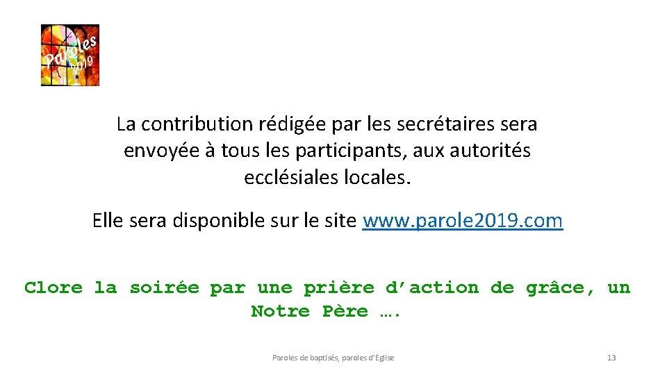 La contribution rédigée par les secrétaires sera envoyée à tous les participants, aux autorités