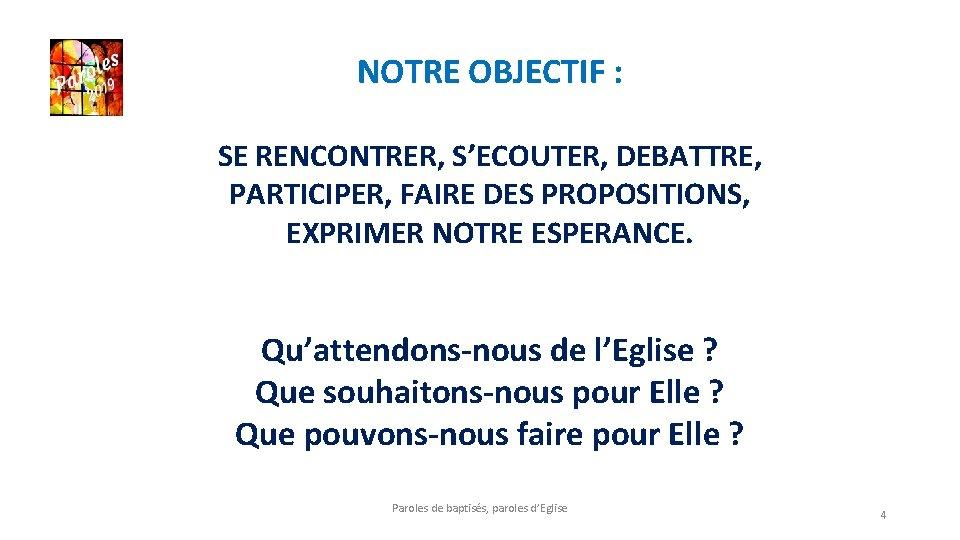 NOTRE OBJECTIF : SE RENCONTRER, S'ECOUTER, DEBATTRE, PARTICIPER, FAIRE DES PROPOSITIONS, EXPRIMER NOTRE