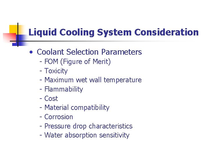 Liquid Cooling System Consideration • Coolant Selection Parameters - FOM (Figure of Merit) Toxicity
