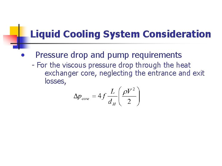 Liquid Cooling System Consideration • Pressure drop and pump requirements - For the viscous
