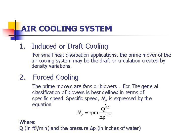 AIR COOLING SYSTEM 1. Induced or Draft Cooling For small heat dissipation applications, the