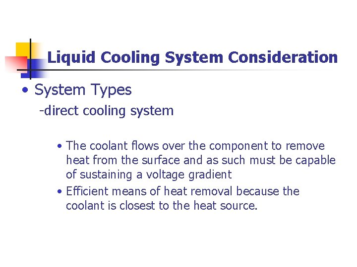 Liquid Cooling System Consideration • System Types -direct cooling system • The coolant flows