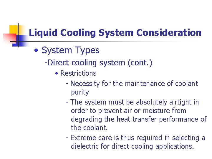 Liquid Cooling System Consideration • System Types -Direct cooling system (cont. ) • Restrictions