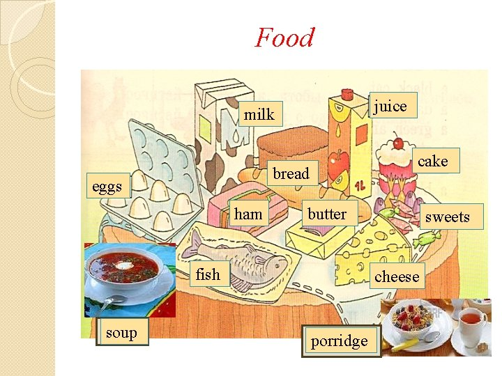 Food juice milk cake bread eggs ham butter fish soup sweets cheese porridge