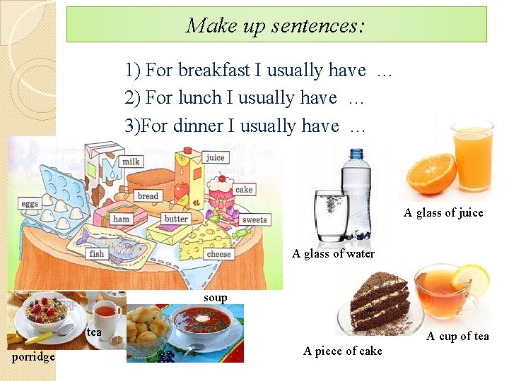 Make up sentences: 1) For breakfast I usually have … 2) For lunch I