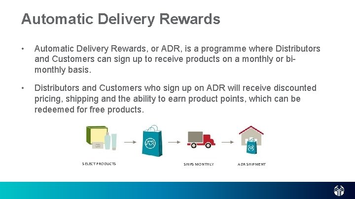 Automatic Delivery Rewards • Automatic Delivery Rewards, or ADR, is a programme where Distributors