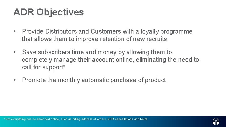 ADR Objectives • Provide Distributors and Customers with a loyalty programme that allows them