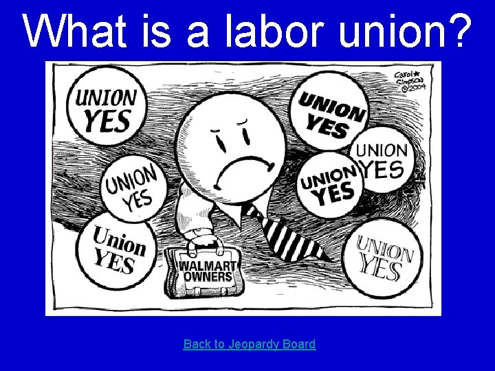 What is a labor union? Back to Jeopardy Board