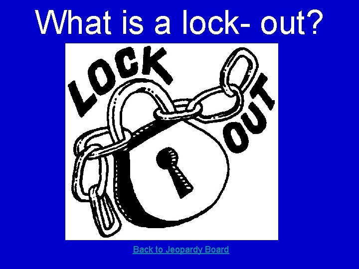 What is a lock- out? Back to Jeopardy Board