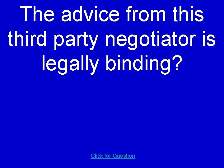 The advice from this third party negotiator is legally binding? Click for Question