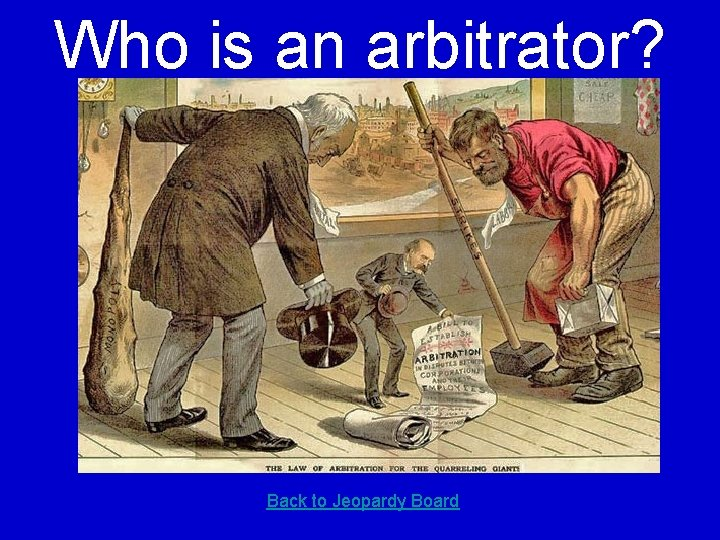 Who is an arbitrator? Back to Jeopardy Board