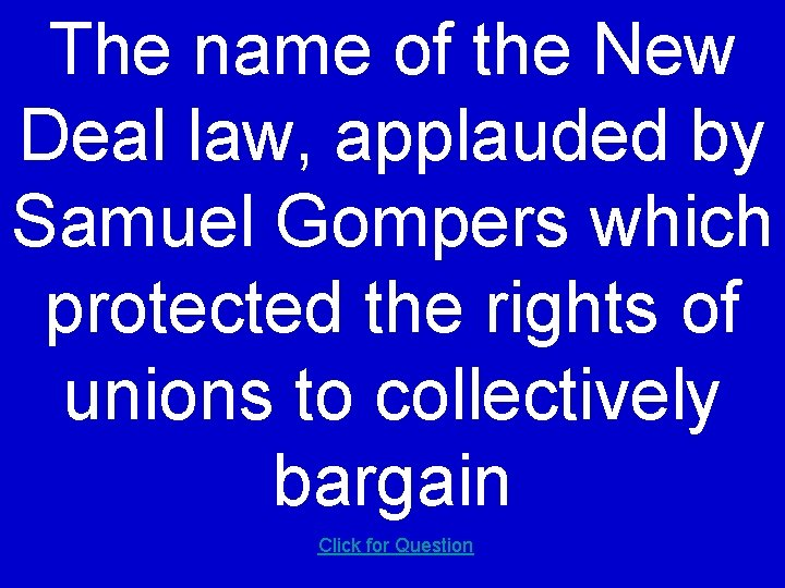 The name of the New Deal law, applauded by Samuel Gompers which protected the