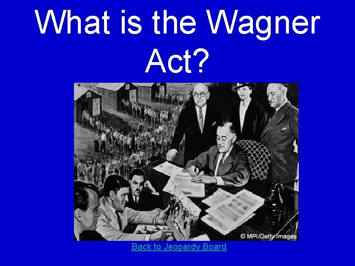 What is the Wagner Act? Back to Jeopardy Board