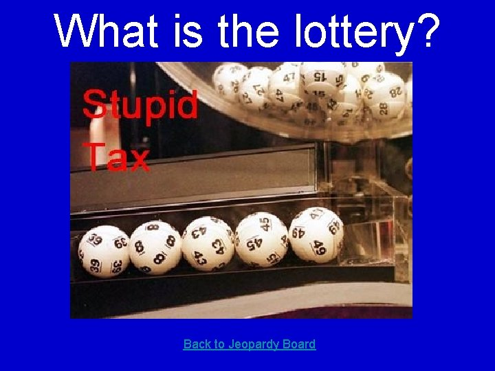 What is the lottery? Back to Jeopardy Board