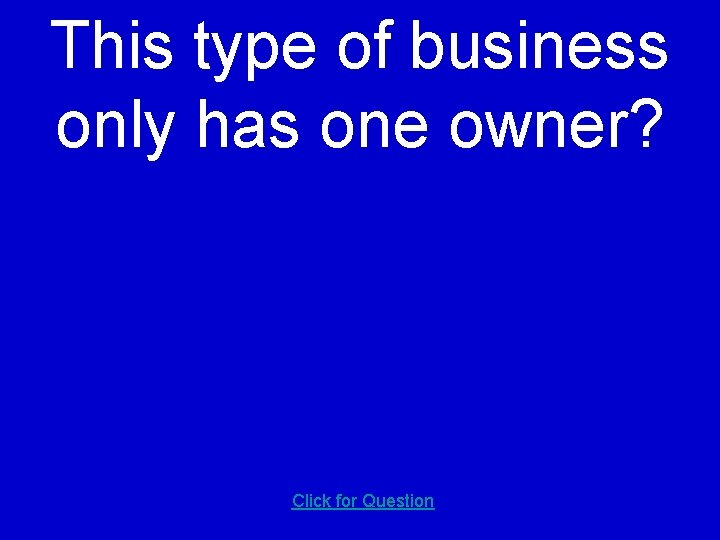 This type of business only has one owner? Click for Question