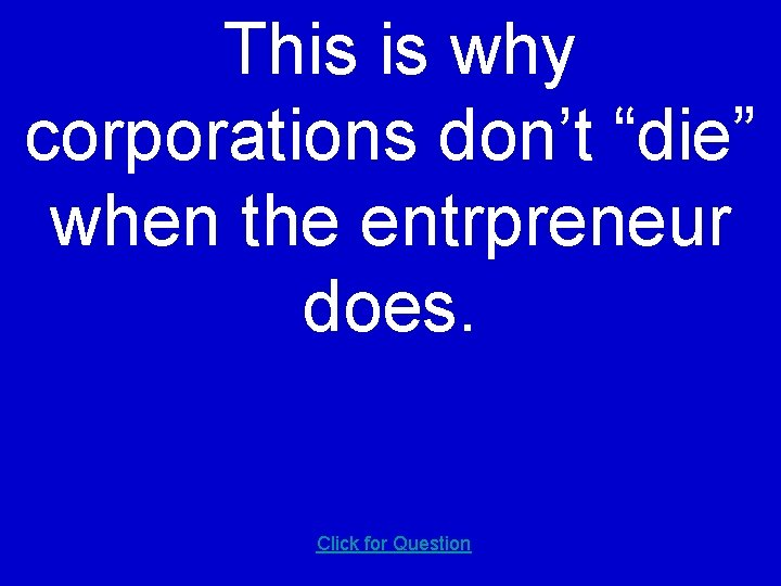 """This is why corporations don't """"die"""" when the entrpreneur does. Click for Question"""