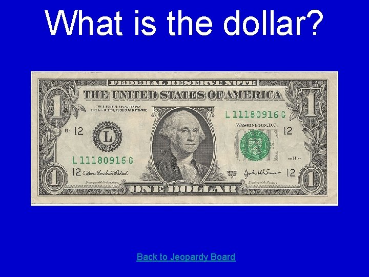 What is the dollar? Back to Jeopardy Board