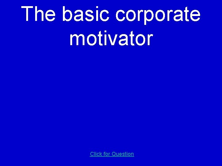 The basic corporate motivator Click for Question