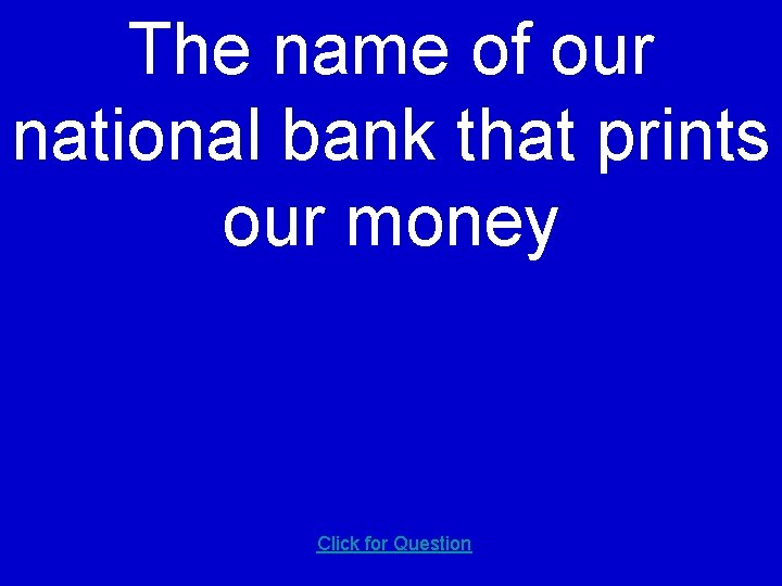 The name of our national bank that prints our money Click for Question