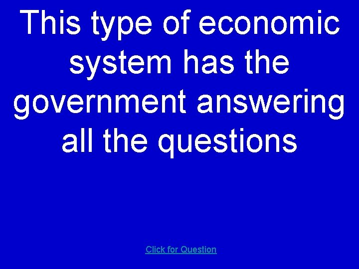 This type of economic system has the government answering all the questions Click for