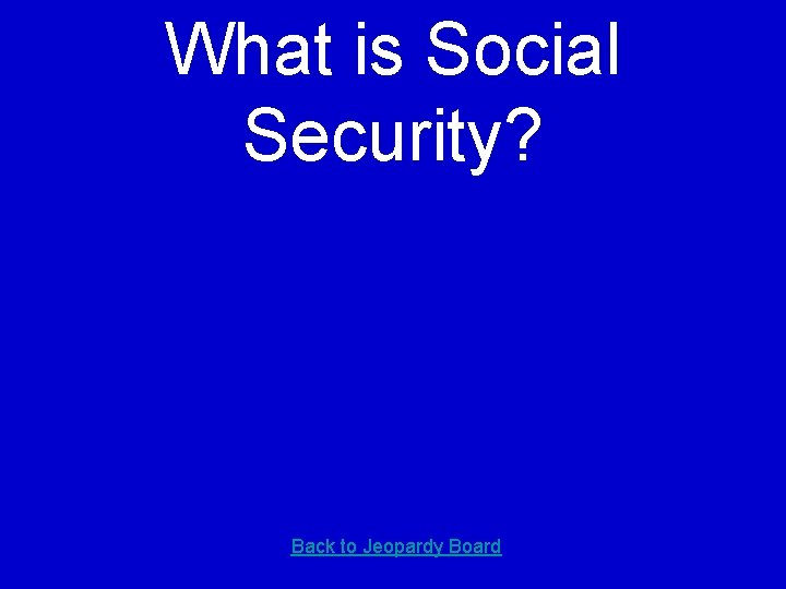What is Social Security? Back to Jeopardy Board