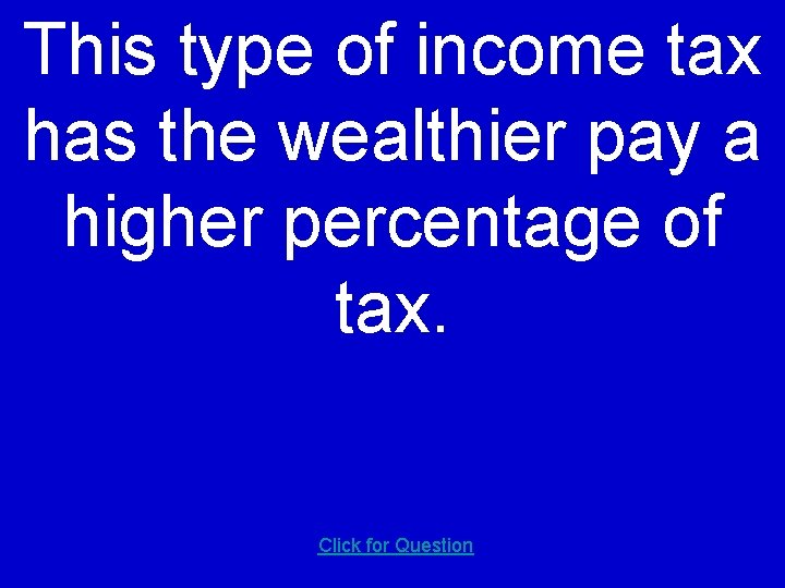 This type of income tax has the wealthier pay a higher percentage of tax.