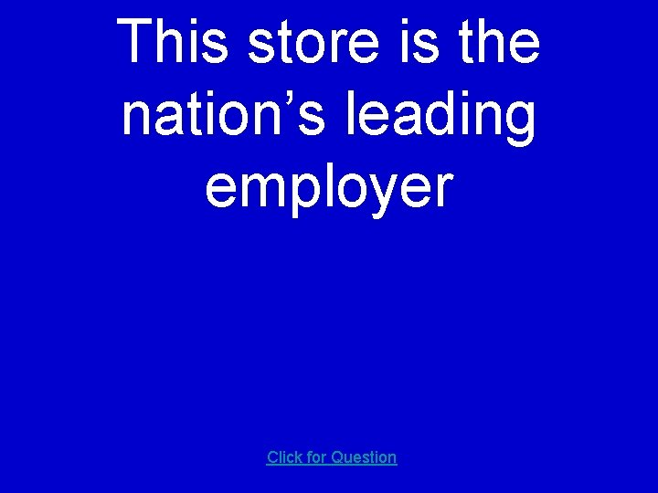 This store is the nation's leading employer Click for Question