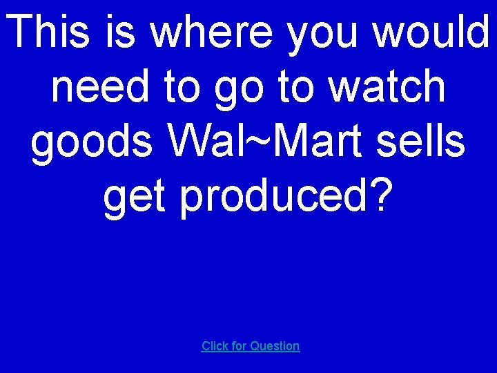 This is where you would need to go to watch goods Wal~Mart sells get