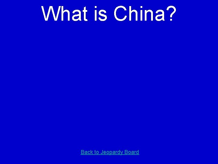 What is China? Back to Jeopardy Board