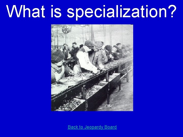 What is specialization? Back to Jeopardy Board