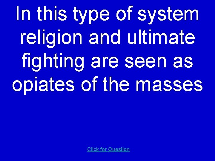 In this type of system religion and ultimate fighting are seen as opiates of