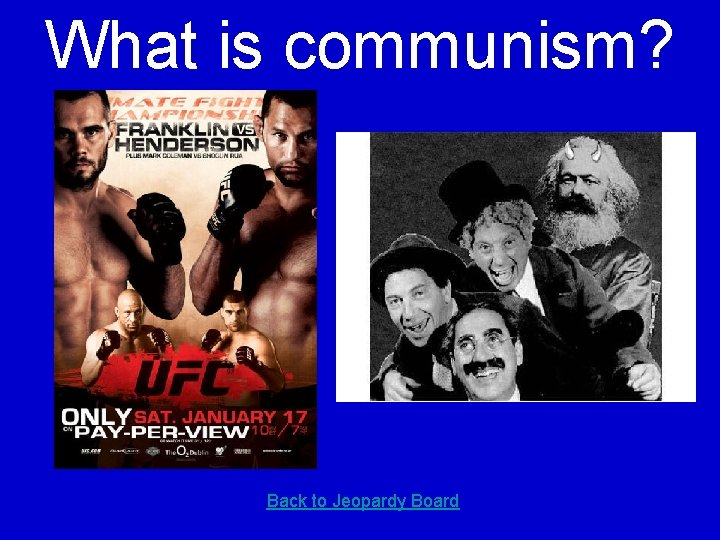 What is communism? Back to Jeopardy Board