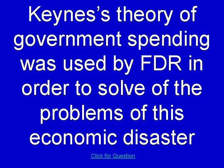 Keynes's theory of government spending was used by FDR in order to solve of