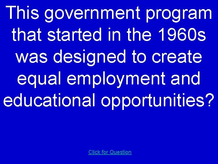 This government program that started in the 1960 s was designed to create equal