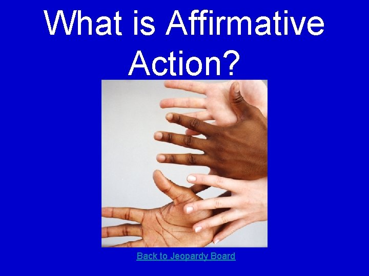 What is Affirmative Action? Back to Jeopardy Board