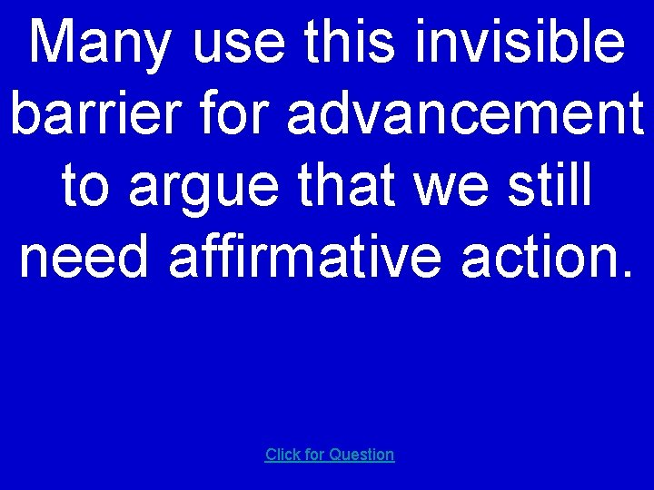 Many use this invisible barrier for advancement to argue that we still need affirmative